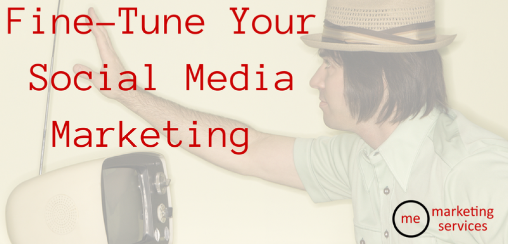 Fine-Tune Your Social Media Marketing