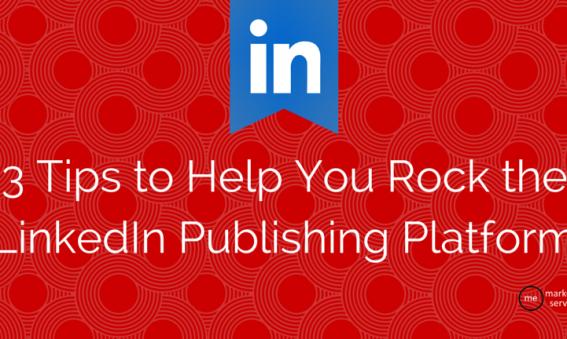 3 Tips to Help You Rock the Linkedin Publishing Platform