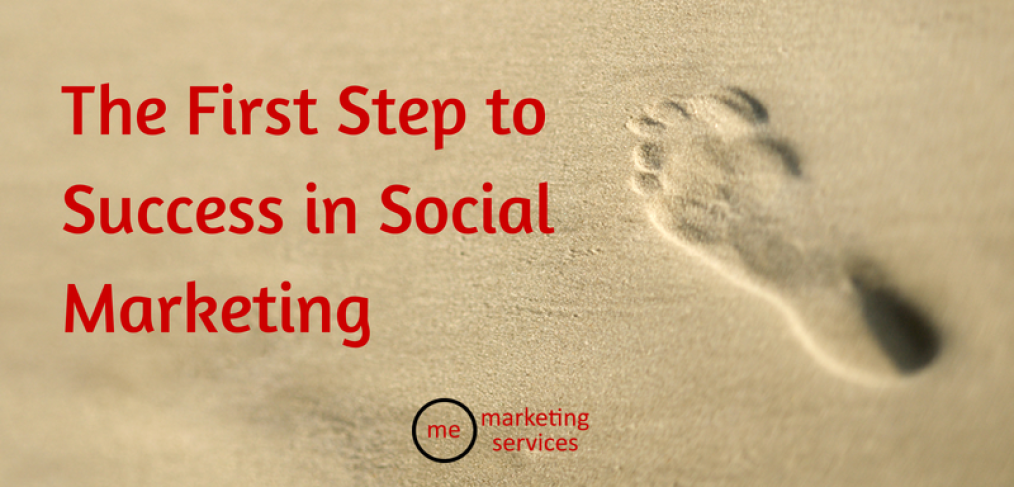 The First Step to Success in Social Marketing