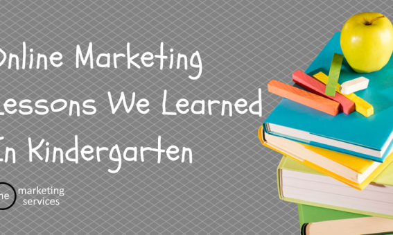 Online Marketing Lessons We Learned In Kindergarten