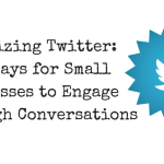 Maximizing Twitter: 5 Key Ways for Small Businesses to Engage Through Conversations