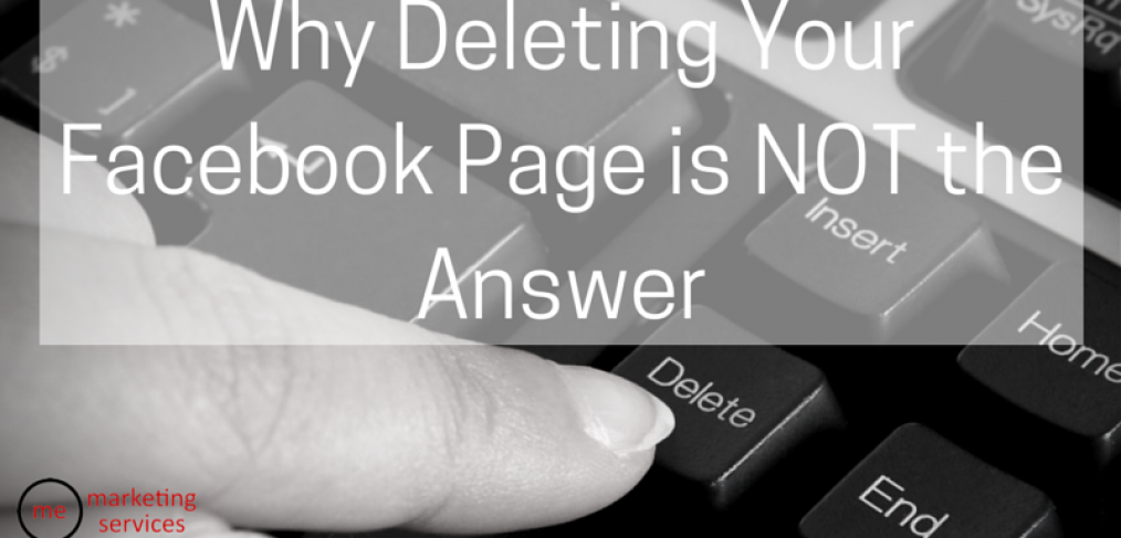 Why Deleting Your Facebook Page is NOT the Answer