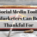 Social Media Tools Marketers Can Be Thankful For