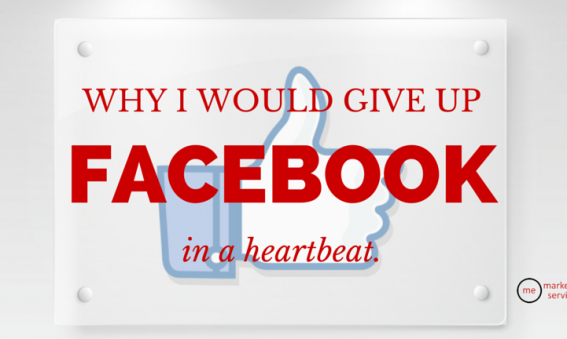 Why I Would Give Up Facebook in a Heartbeat
