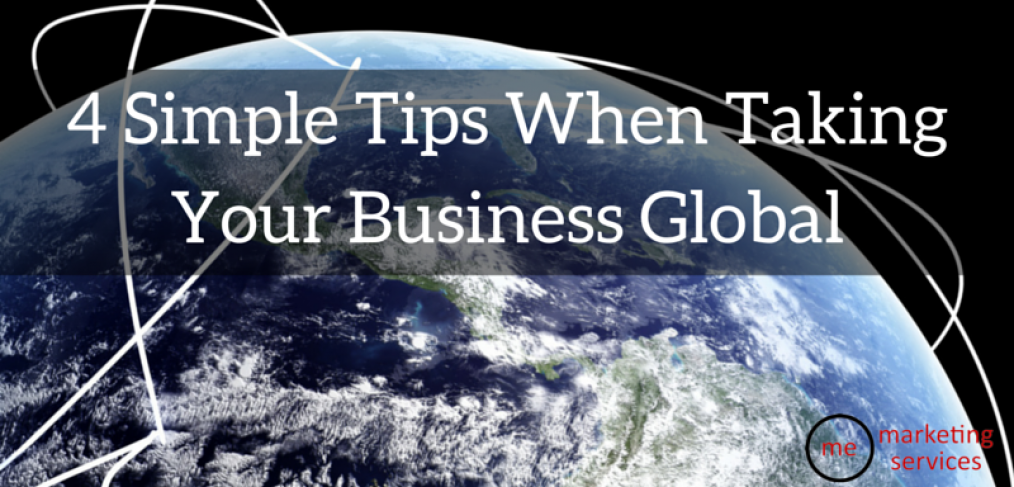 4 Simple Tips When Taking Your Business Global