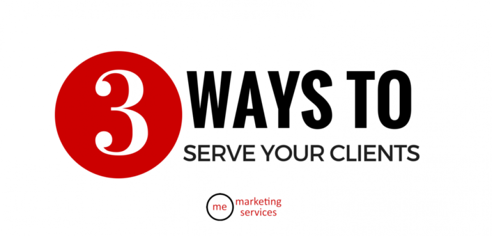 3 Ways to Serve Your Clients