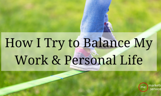 How I Try to Balance My Work & Personal Life