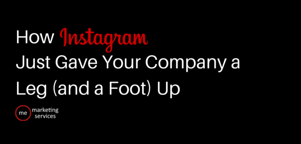 How Instagram Just Gave Your Company a Leg (and a Foot) Up