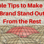 Simple Tips to Make Your Brand Stand Out From the Rest
