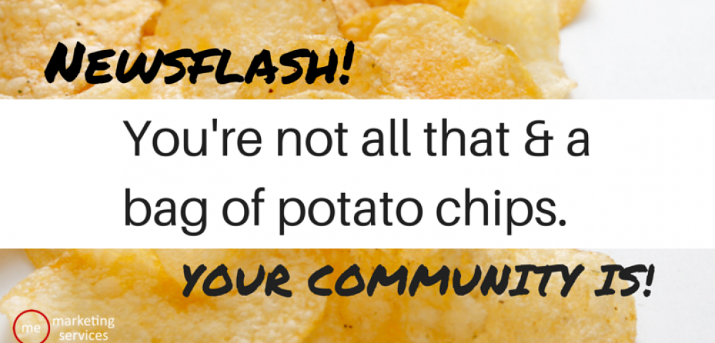 Newsflash- You're not all that and a bag of potato chips - your community is