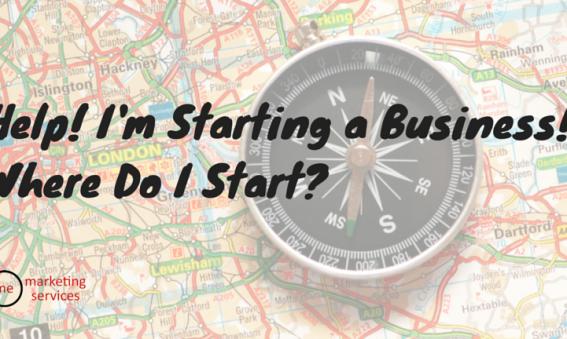 Help! I'm Starting a Business - Where Do I Start?