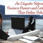 An Etiquette Refresher for Business Owners and Entrepreneurs & Their Online Behavior