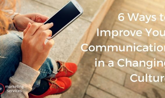 6 Ways to Improve Your Communication in a Changing Culture