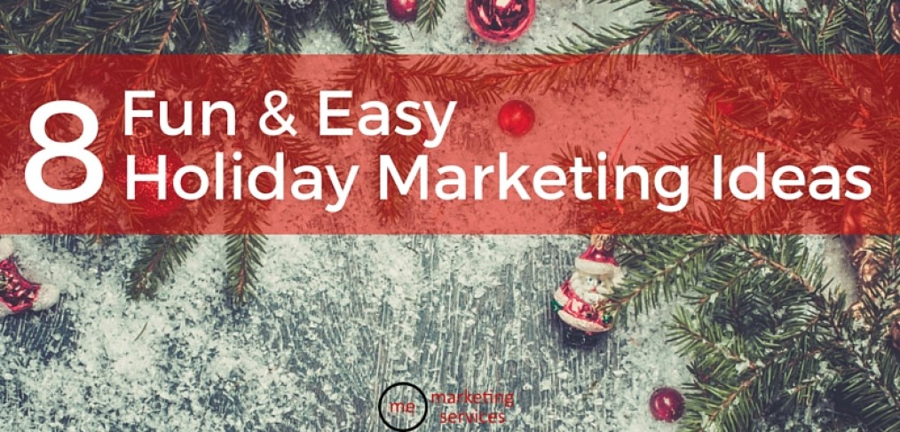8 Fun & Easy Holiday Marketing Ideas