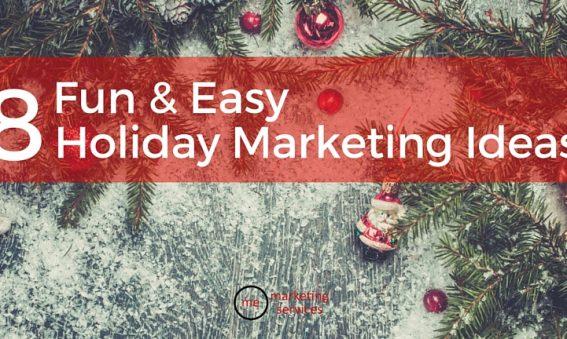8 Fun & Easy Holiday Marketing Ideas