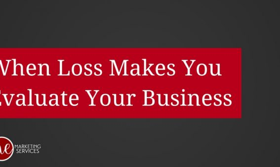 When Loss Makes You Evaluate Your Business