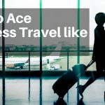 How to Ace Business Travel like a Pro