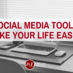Tools to Make Managing Your Social Media Easier