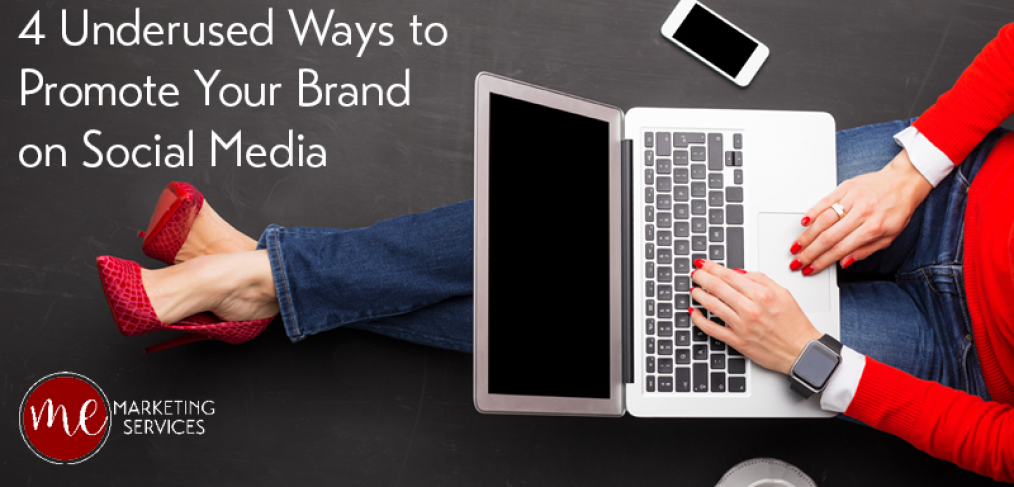 4 Underused Ways to Promote Your Brand on Social Media