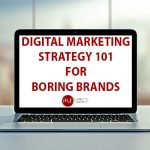 Digital Marketing Strategy 101 for Boring Brands