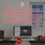 6 Marketing Ideas to Kickstart Your Holiday Campaign