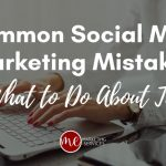 8 Common Social Media Marketing Mistakes & What to Do About Them