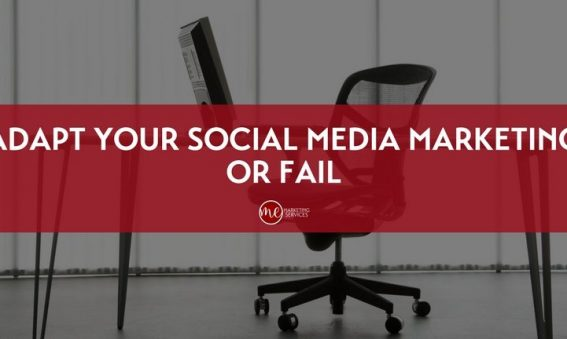 Adapt Your Social Media Marketing or Fail