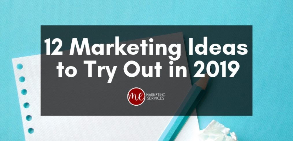 12 Marketing Ideas to Try Out in 2019 - ME Marketing