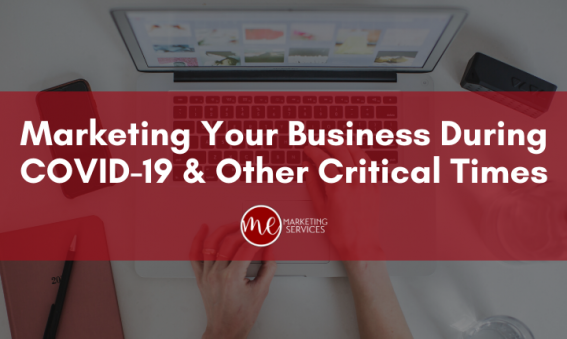 Marketing Your Business During COVID-19 and Other Critical Times