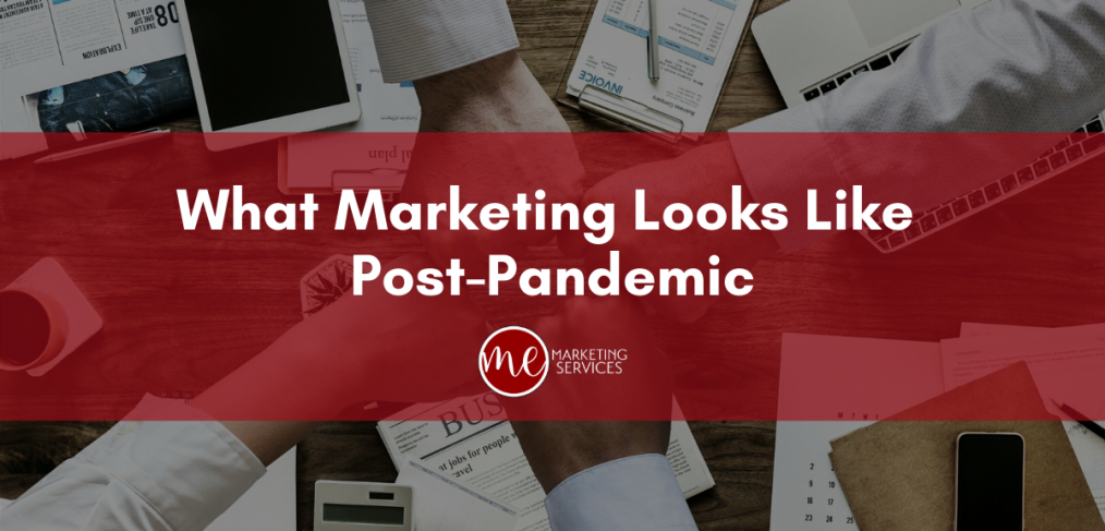 What Marketing Looks Like Post-Pandemic