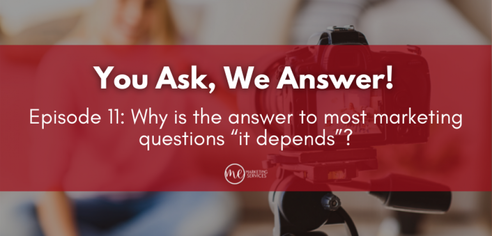 """Why is the answer to most marketing questions """"it depends""""?"""